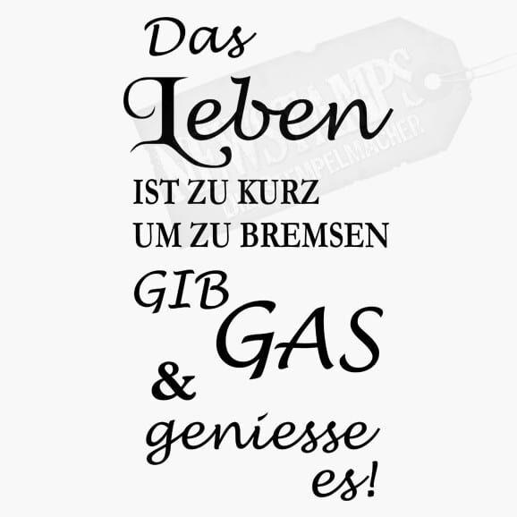 Spruchstempel Das Leben ist zu kurz um zu bremsen gib Gas&geniesse es!